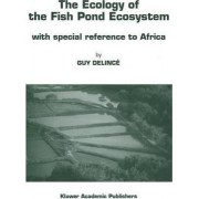 The Ecology of the Fish Pond Ecosystem by Guy Delinc
