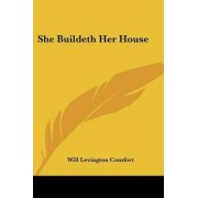 She Buildeth Her House by Will Levington Comfort