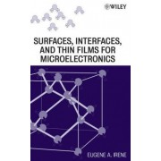 Electronic Material Science: AND Surfaces, Interfaces, and Thin Films for Microelectronics by Eugene A. Irene