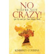 No, You're Not Crazy!: Get Up and Get Your Happy Back