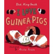 I Love Guinea Pigs by Dick King-Smith