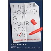 This is How to Get Your Next Job: An Anside Look at What Employers Really Want by Andrea Kay