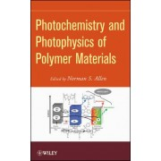 Photochemistry and Photophysics of Polymeric Materials by Norman S. Allen