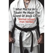 What Martial Arts Taught Me about the Gospel of Jesus Christ by Rev Glyn Norman