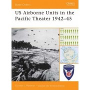 US Ariborne Units in the Pacific Theater 1942-45 by Gordon L. Rottman