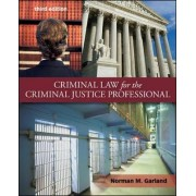 Criminal Law for the Criminal Justice Professional by Norman M. Garland