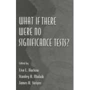 What If There Were No Significance Tests? by Lisa L. Harlow
