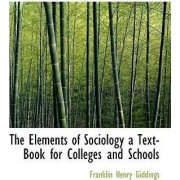 The Elements of Sociology a Text-Book for Colleges and Schools by Franklin Henry Giddings