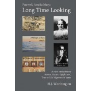 Farewell Amelia Mary: Long Time Looking: A Selection of Stories, Essays, Life Experience Vignettes, Epiphanies, and Verse from the 1930's to
