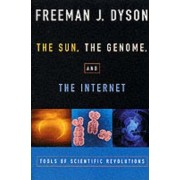 The Sun, The Genome, and The Internet by Freeman J. Dyson
