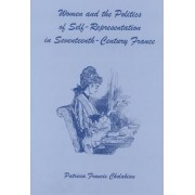 Women and the Politics of Self-representation in Seventeenth-century France by Patricia Francis Cholakian