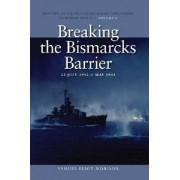 History of United States Naval Operations in World War II: Breaking the Bismark's Barrier, 22 July 1942-1 May 1944 v. 6 by Samuel Eliot Morison