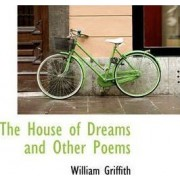 The House of Dreams and Other Poems by William Griffith