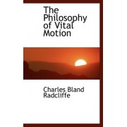 The Philosophy of Vital Motion by Charles Bland Radcliffe