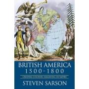 British America, 1500-1800: Creating Colonies, Imagining an Empire