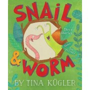 Snail and Worm: Three Stories about Two Friends by Tina Kugler