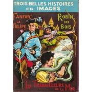 Trois Belles Histoires En Images : Fanfan La Tulipe - Robin Des Bois - Les Travailleurs De La Mer