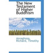 The New Testament of Higher Buddhism by Asvaghosa