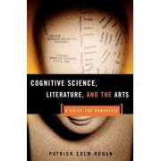 Cognitive Science, Literature and the Arts by Patrick Colm Hogan