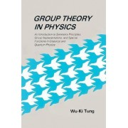 Group Theory in Physics: An Introduction to Symmetry Principles, Group Representations, and Special Functions in Classical and Quantum Physics by Wu-Ki Tung