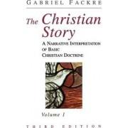 The Christian Story: A Narrative Interpretation of Basic Christian Doctrine Vol 1 by Gabriel Fackre