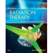 Mosby's Radiation Therapy Study Guide and Exam Review (Print W/Access Code) by Leia Levy