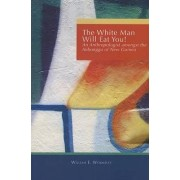 White Man Will Eat You: An Anthropologist Among the Imbonggu of New Guinea by William Wormsley