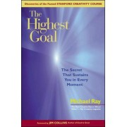 The Highest Goal; The Secret That Sustains You in Every Moment by Michael Ray