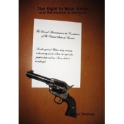 The Right to Bear Arms - And the Wisdom of Doing So by Patrick Thomas