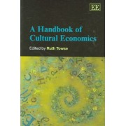 A Handbook of Cultural Economics by Ruth Towse