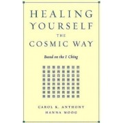 Healing Yourself the Cosmic Way by Carol K Anthony