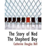 The Story of Ned the Shepherd Boy by Catherine Douglas Bell