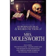 The Collected Supernatural and Weird Fiction of Mrs Molesworth-Including Two Novelettes, 'Unexplained' and 'The Shadow in the Moonlight, ' and Thirtee by Mrs Molesworth