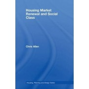 Housing Market Renewal and Social Class by Chris Allen