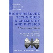 High Pressure Techniques in Chemistry and Physics by Wilfried B. Holzapfel