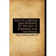 Electric Lighting Specifications for the Use of Engineers and Architects by Earle Abbott Merrill