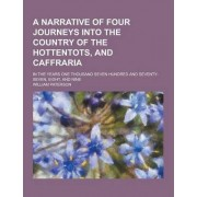 A Narrative of Four Journeys Into the Country of the Hottentots, and Caffraria; In the Years One Thousand Seven Hundred and Seventy-Seven, Eight, an by William Paterson