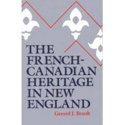 French-Canadian Heritage in New England by Gerard J. Brault