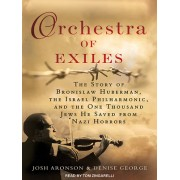 Orchestra of Exiles: The Story of Bronislaw Huberman, the Palestine Symphony, and the Hundreds of Jewish Musicians He Saved from the Nazi H