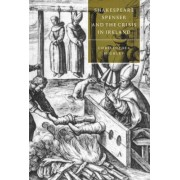 Shakespeare, Spenser, and the Crisis in Ireland by Christopher Highley