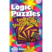 Logic Puzzles to Bend Your Brain by Kurt Smith