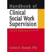 Handbook of Clinical Social Work Supervision by Carlton E. Munson