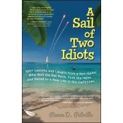 A Sail of Two Idiots: 100+ Lessons and Laughs from a Non-Sailor Who Quit the Rat Race, Took the Helm, and Sailed to a New Life in the Caribbean by Renee Petrillo
