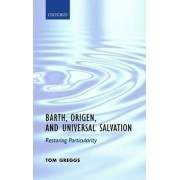 Barth, Origen, and Universal Salvation by Tom Greggs