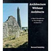Architecture without Architects by Bernard Rudofsky