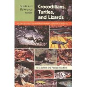 Guide and Reference to the Crocodilians, Turtles, and Lizards of Eastern and Central North America (North of Mexico) by R. D. Bartlett
