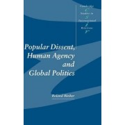 Popular Dissent, Human Agency and Global Politics by Roland Bleiker
