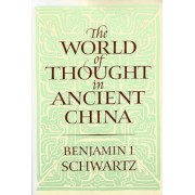 The World of Thought in Ancient China by Benjamin I. Schwartz