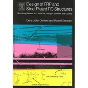 Design of FRP and Steel Plated RC Structures by Deric J. Oehlers