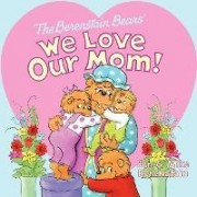 The Berenstain Bears: We Love Our Mom! by Jan Berenstain